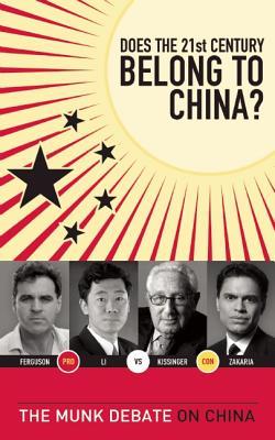 Does the 21st Century Belong to China? By Kissinger, Henry/ Ferguson, Niall/ Daokui Li, David/ Zakaria, Fareed